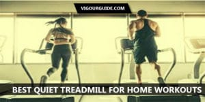 Best Quiet Treadmill For Home Workouts
