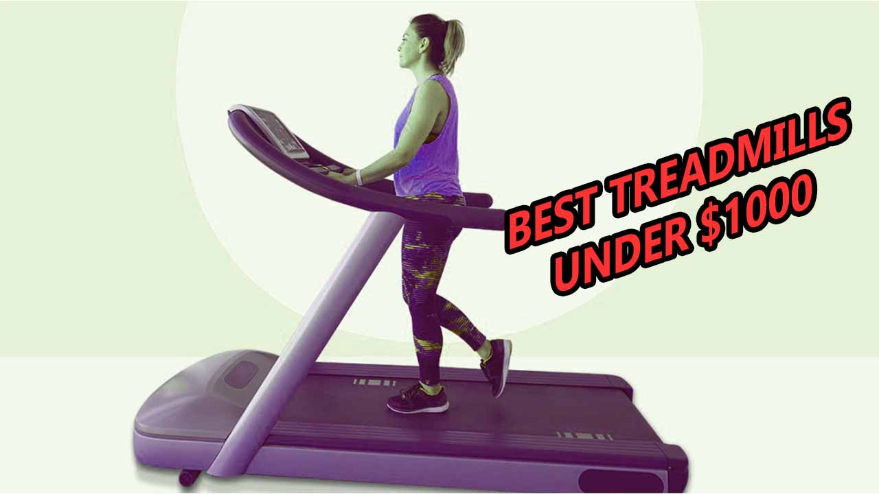 best treadmills you can buy under 1000